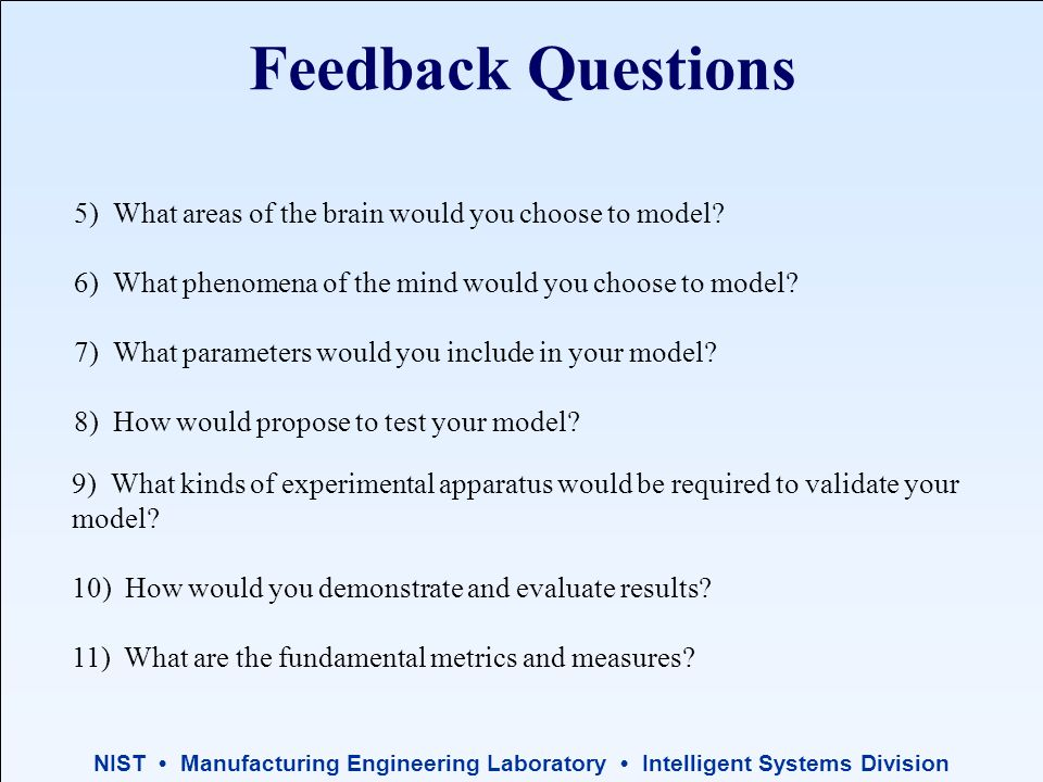 NIST Manufacturing Engineering Laboratory Intelligent Systems Division 5) What areas of the brain would you choose to model.