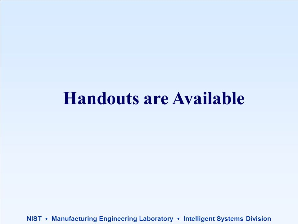 NIST Manufacturing Engineering Laboratory Intelligent Systems Division Handouts are Available
