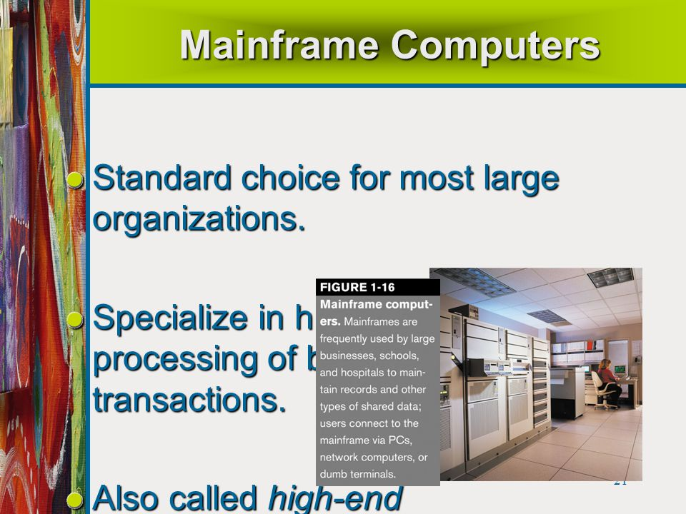 21 Mainframe Computers Standard choice for most large organizations.
