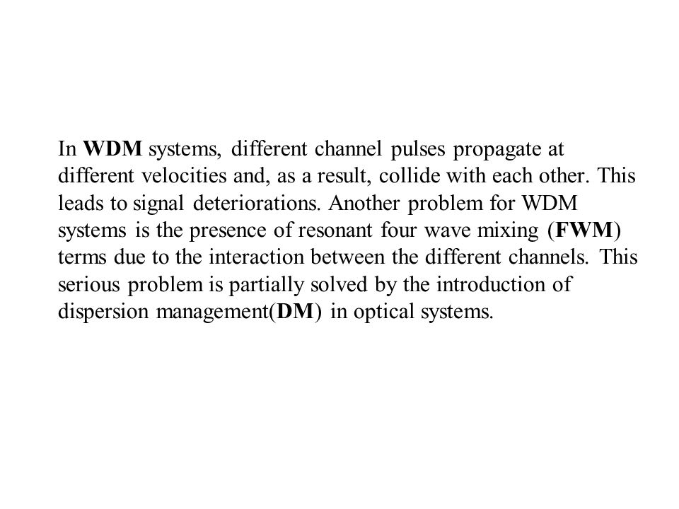 In WDM systems, different channel pulses propagate at different velocities and, as a result, collide with each other.