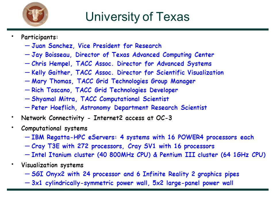 University of Texas Participants: —Juan Sanchez, Vice President for Research —Jay Boisseau, Director of Texas Advanced Computing Center —Chris Hempel, TACC Assoc.