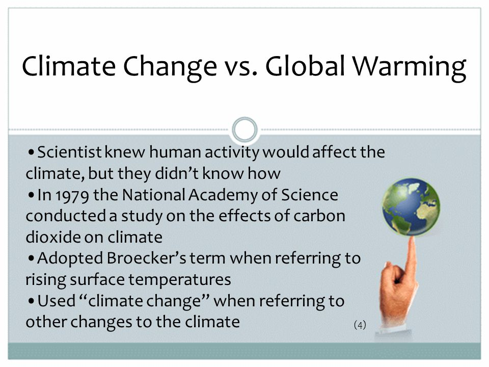 Misconception 2 Scientists disagree about whether humans are causing the Earth's climate to change Scientists overwhelmingly agree that the Earth is getting warmer, that this trend is caused by people, and that if we continue to pump greenhouse gases into the atmosphere, the warming will be increasingly harmful