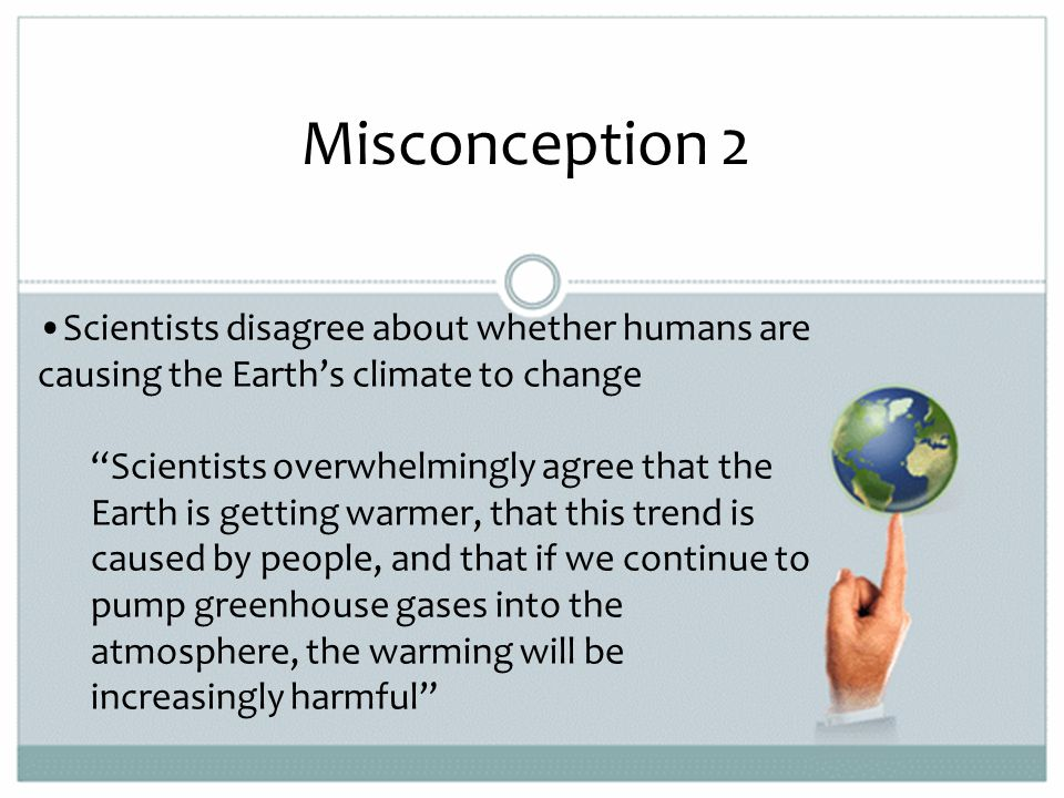 Causes of Climate Change Plate tectonics Ocean currents Volcanoes Earth's orbit and tilt Greenhouse gases