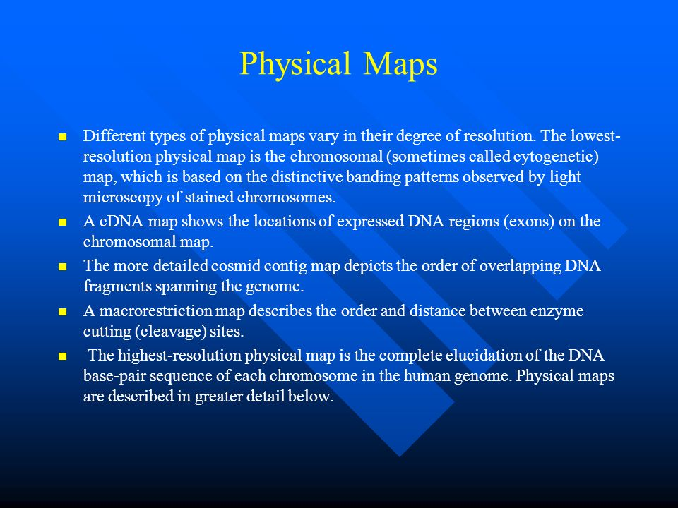 Physical Maps Different types of physical maps vary in their degree of resolution.