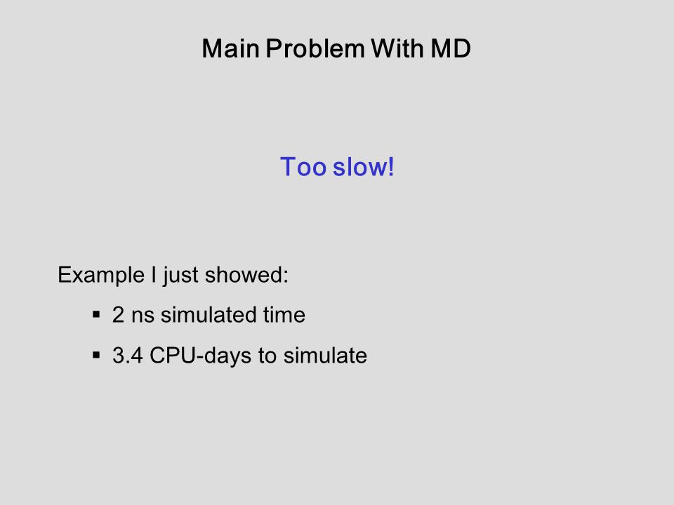 Main Problem With MD Too slow.