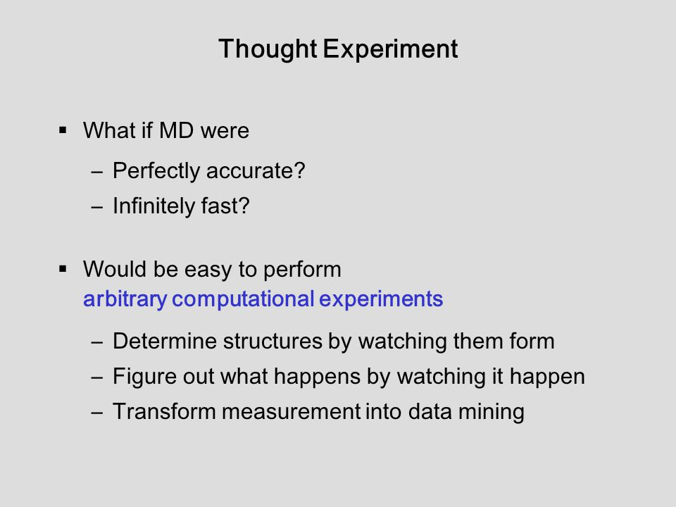 Thought Experiment  What if MD were –Perfectly accurate.