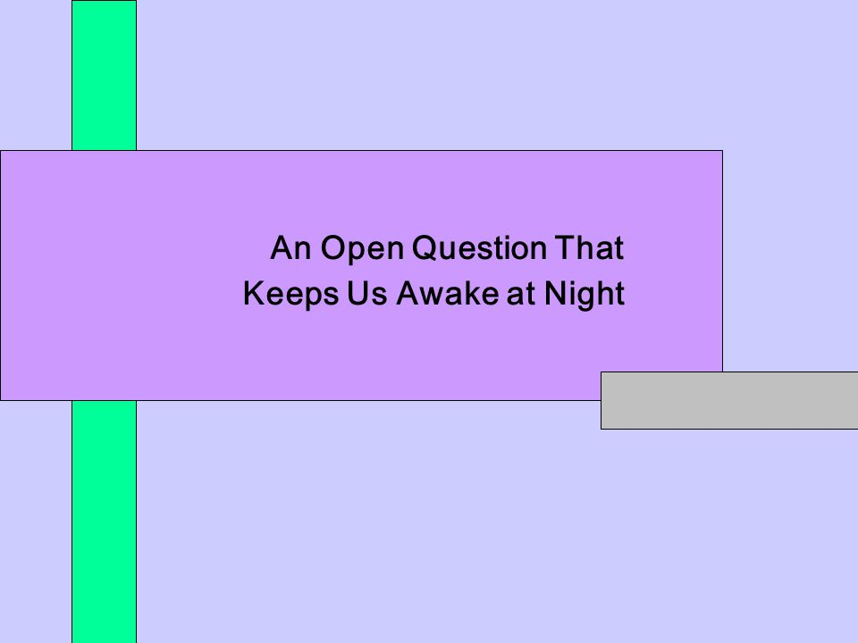 An Open Question That Keeps Us Awake at Night
