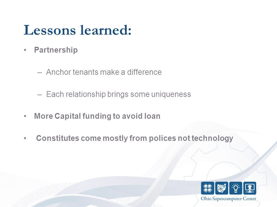 Lessons learned: Partnership –Anchor tenants make a difference –Each relationship brings some uniqueness More Capital funding to avoid loan Constitutes come mostly from polices not technology