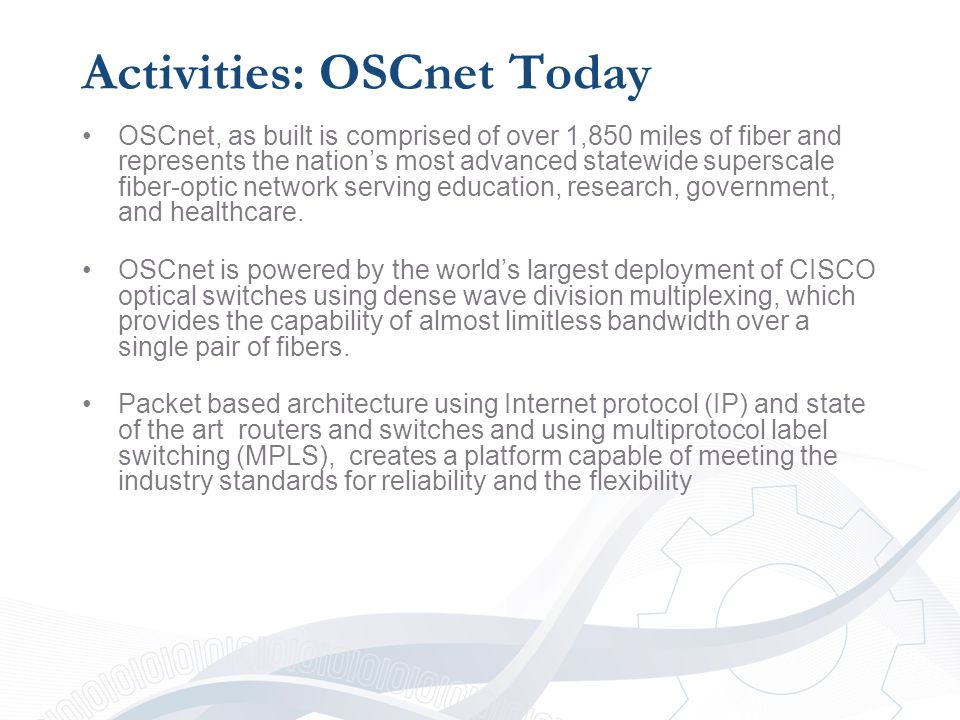 Activities: OSCnet Today OSCnet, as built is comprised of over 1,850 miles of fiber and represents the nation's most advanced state­wide superscale fiber-optic network serving education, research, government, and healthcare.
