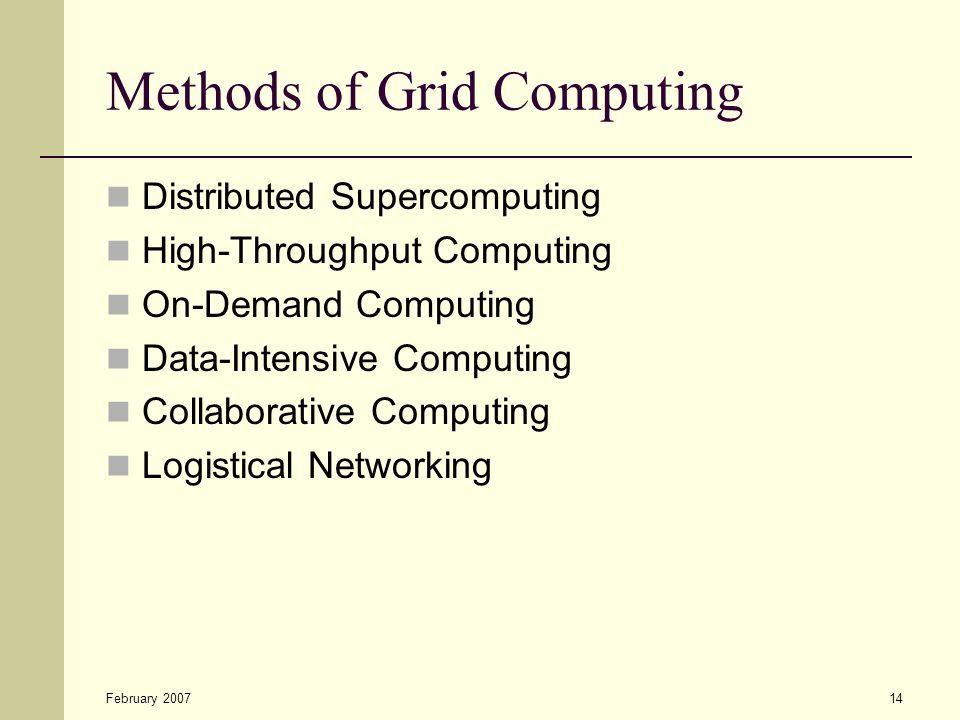 February 200714 Methods of Grid Computing Distributed Supercomputing High-Throughput Computing On-Demand Computing Data-Intensive Computing Collaborative Computing Logistical Networking