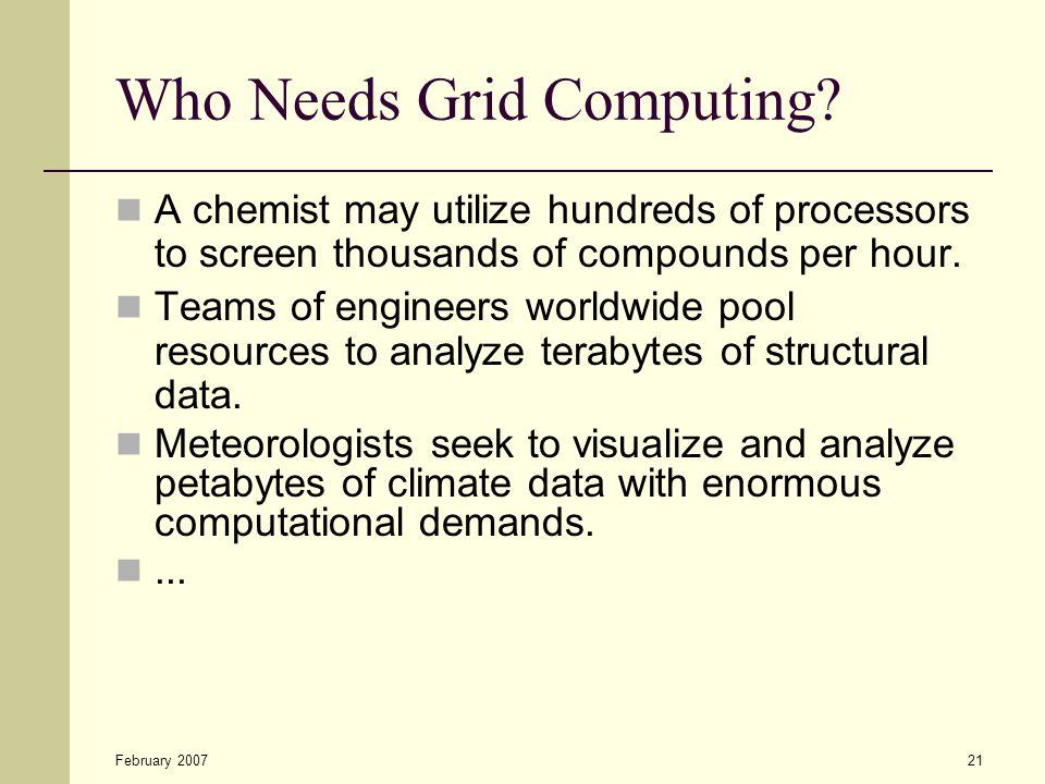 February 200721 Who Needs Grid Computing.