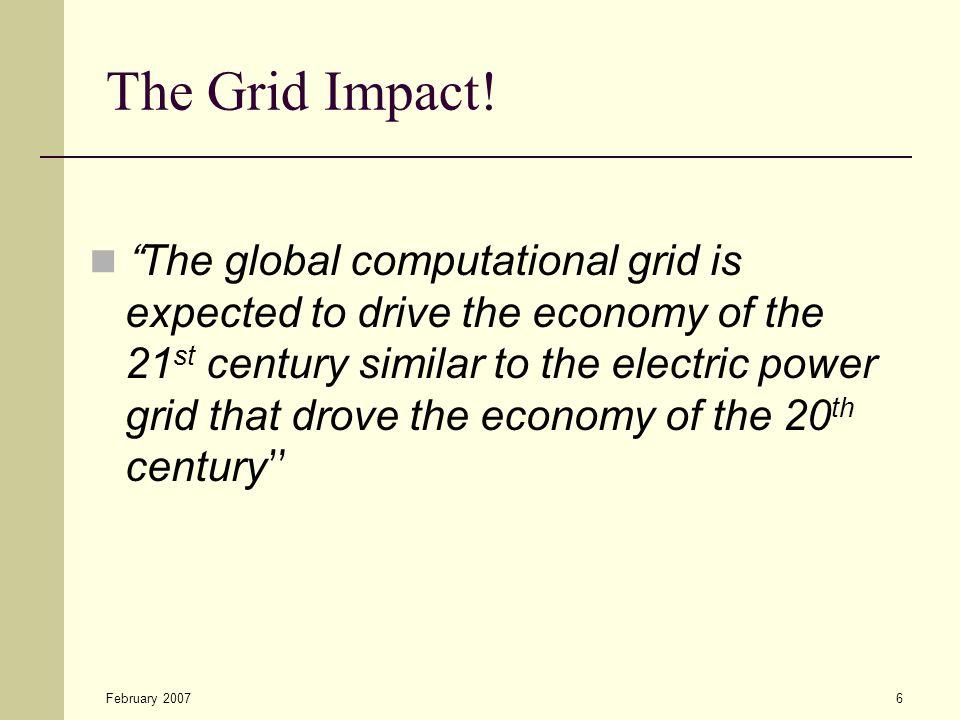 February 20076 The Grid Impact.