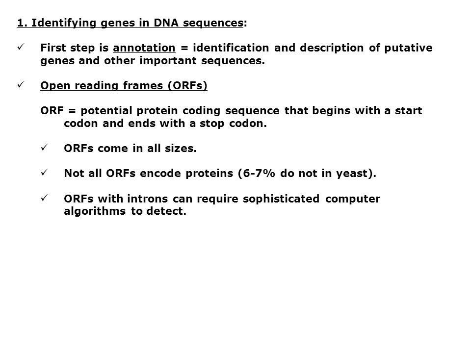 1. Identifying genes in DNA sequences: First step is annotation = identification and description of putative genes and other important sequences. Open