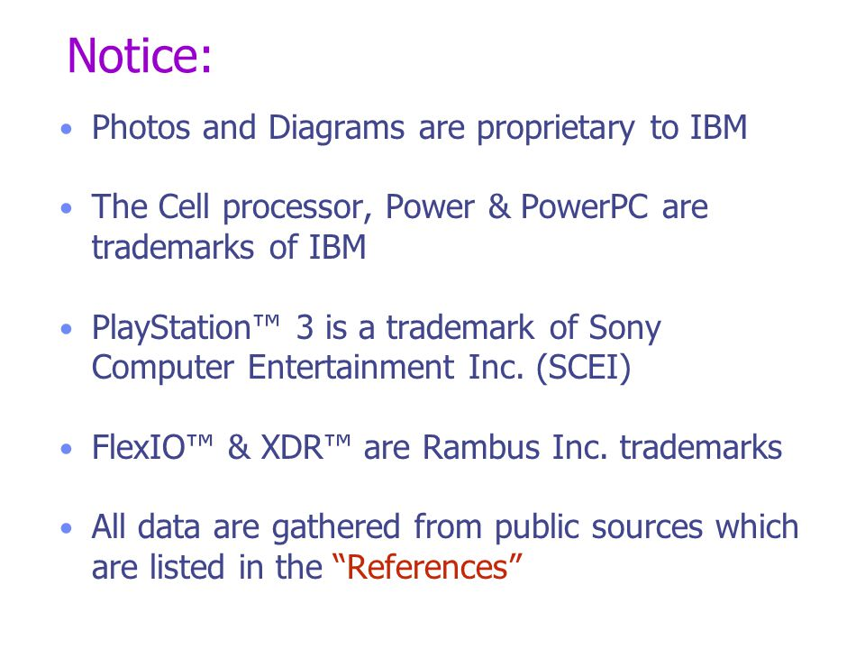 Notice: Photos and Diagrams are proprietary to IBM The Cell processor, Power & PowerPC are trademarks of IBM PlayStation™ 3 is a trademark of Sony Computer Entertainment Inc.
