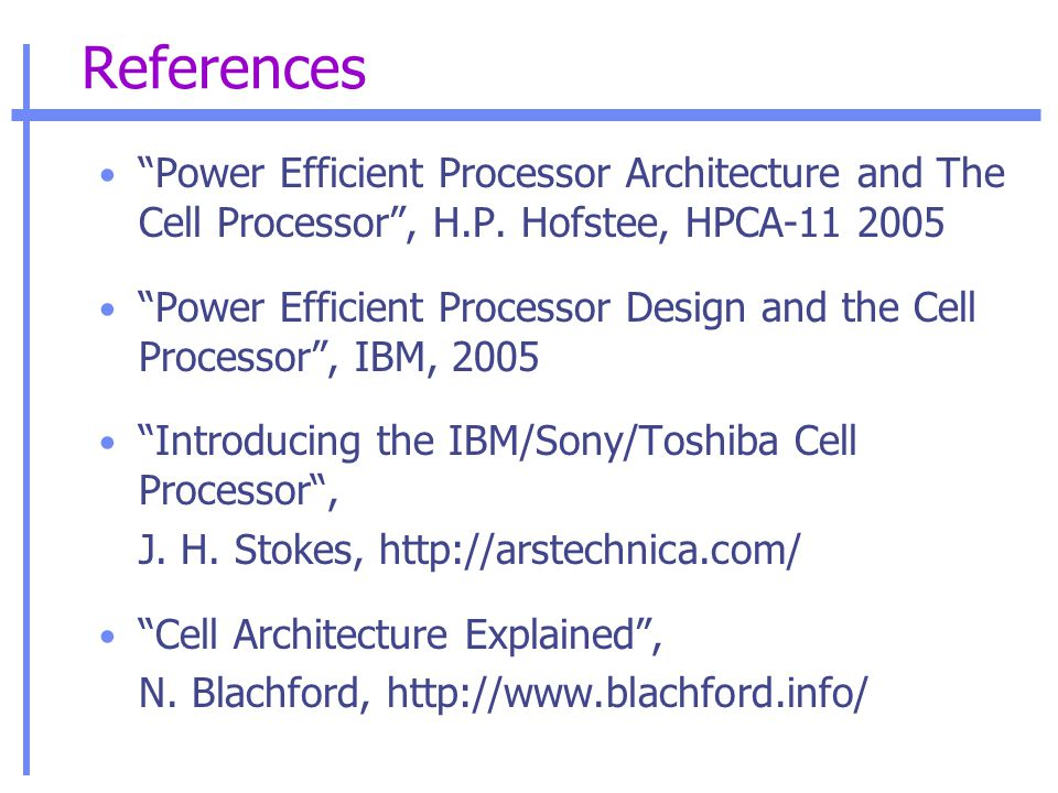 References Power Efficient Processor Architecture and The Cell Processor , H.P.