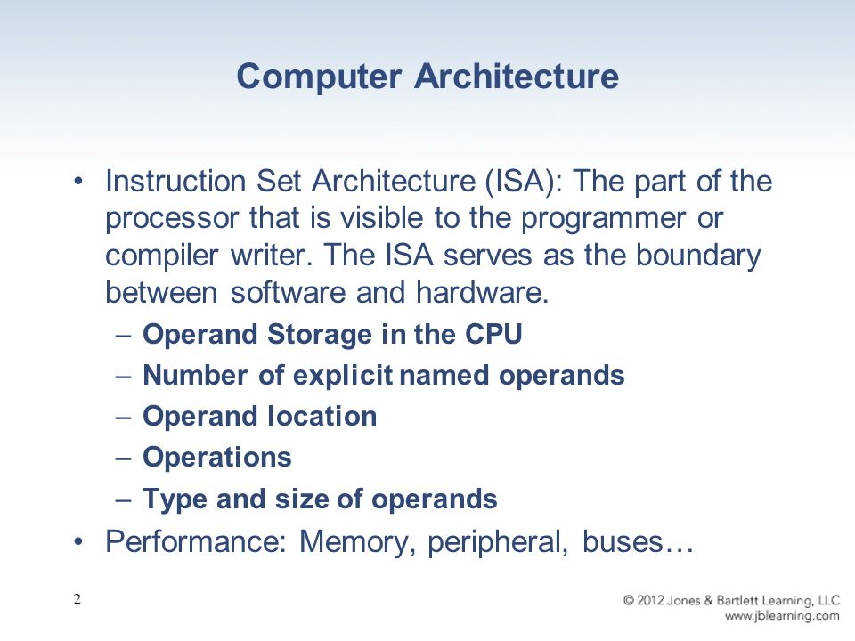 Computer Architecture Instruction Set Architecture (ISA): The part of the processor that is visible to the programmer or compiler writer.
