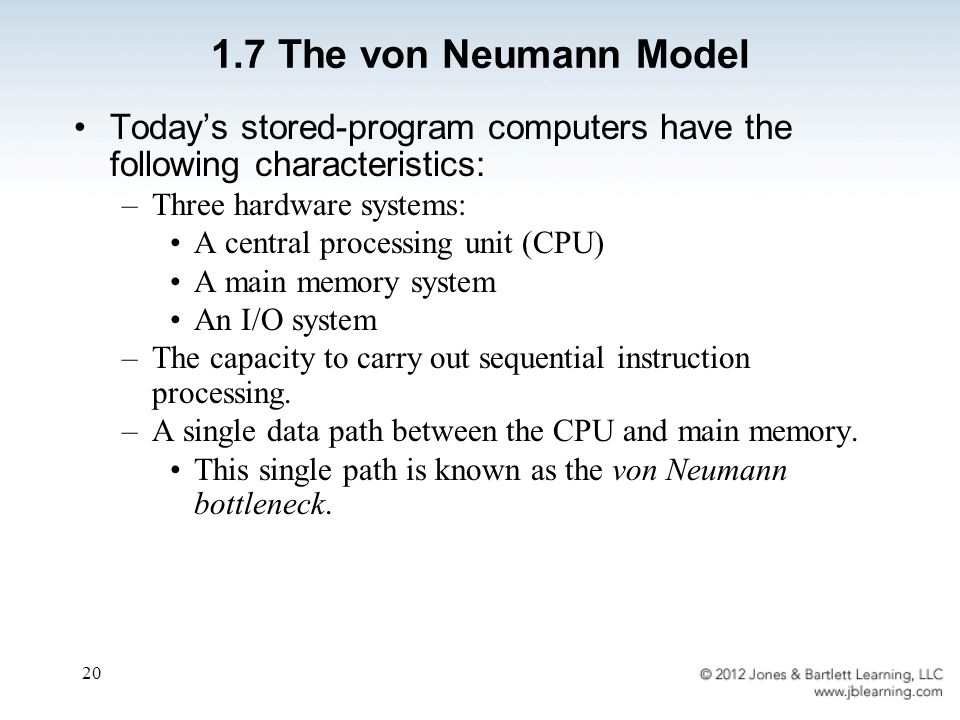 20 Today's stored-program computers have the following characteristics: –Three hardware systems: A central processing unit (CPU) A main memory system An I/O system –The capacity to carry out sequential instruction processing.
