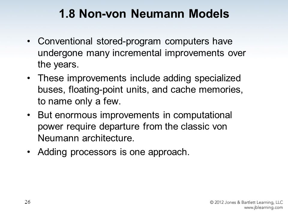 26 Conventional stored-program computers have undergone many incremental improvements over the years. These improvements include adding specialized bu