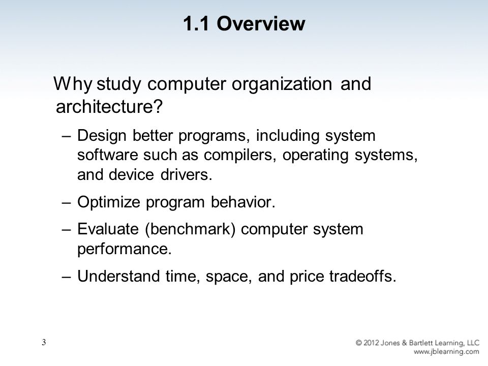 3 Why study computer organization and architecture? –Design better programs, including system software such as compilers, operating systems, and devic