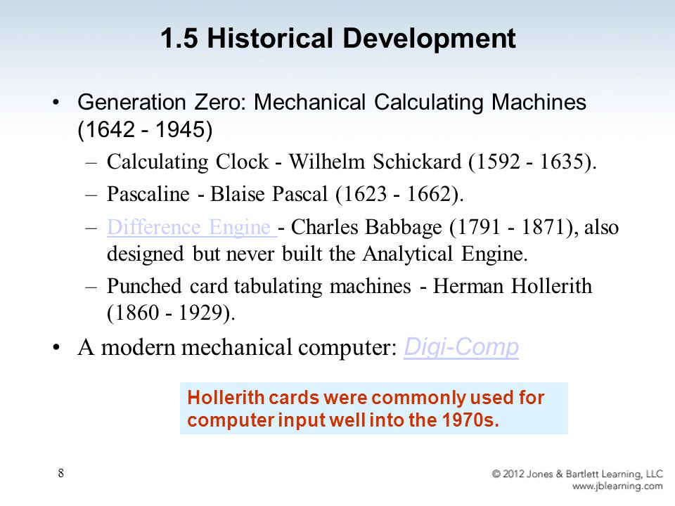 8 Generation Zero: Mechanical Calculating Machines (1642 - 1945) –Calculating Clock - Wilhelm Schickard (1592 - 1635). –Pascaline - Blaise Pascal (162