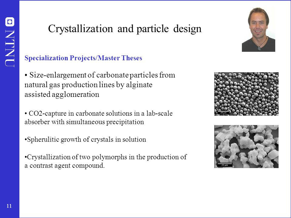 11 Crystallization and particle design Specialization Projects/Master Theses Size-enlargement of carbonate particles from natural gas production lines