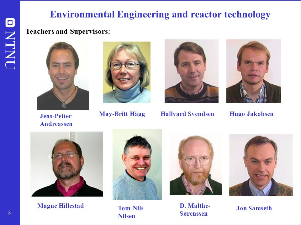 2 Environmental Engineering and reactor technology May-Britt Hägg Jens-Petter Andreassen D. Malthe- Sørenssen Teachers and Supervisors: Tom-Nils Nilse