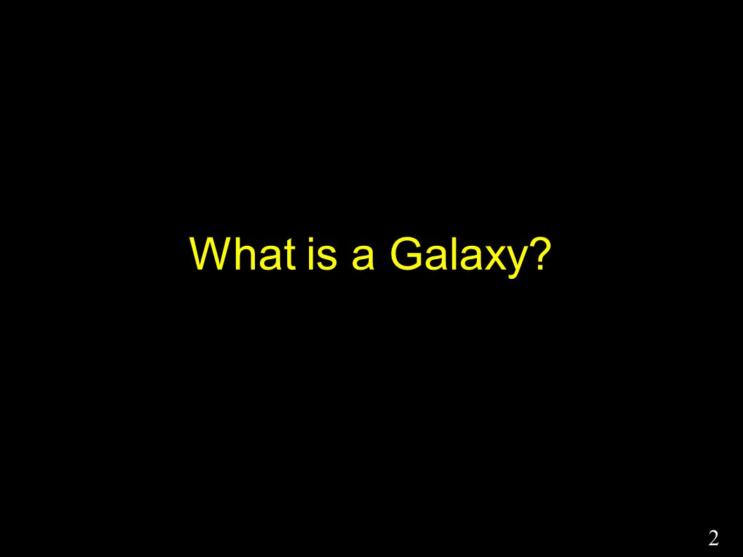What is a Galaxy? 2