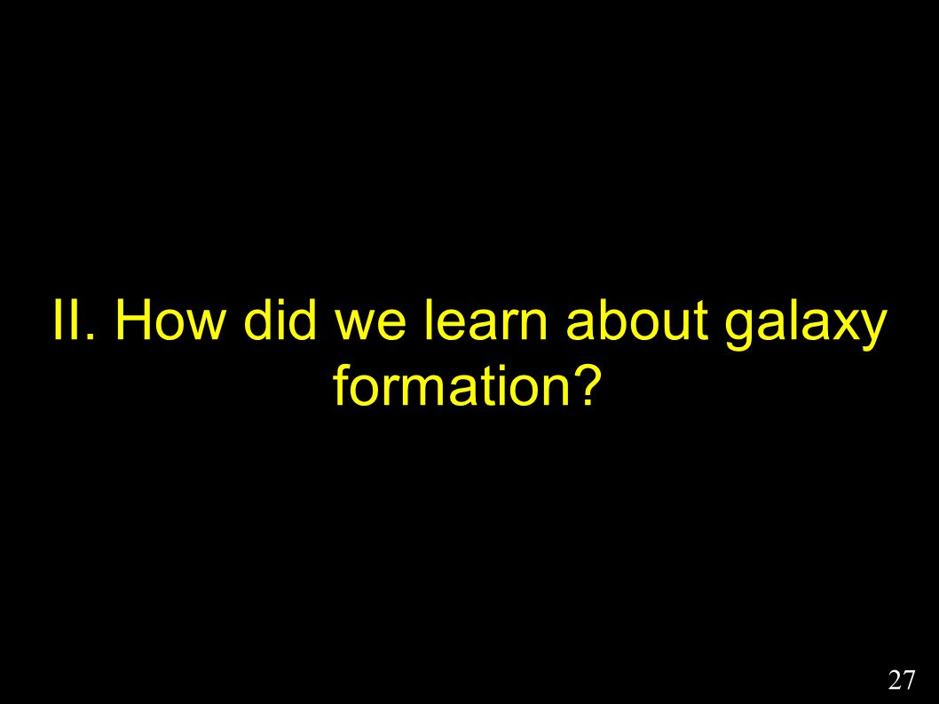 II. How did we learn about galaxy formation? 27