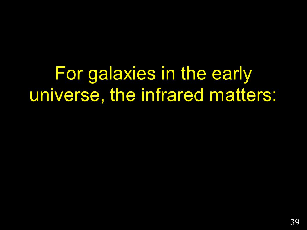 For galaxies in the early universe, the infrared matters: 39