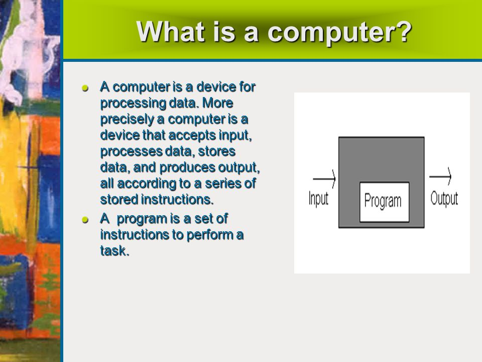 What is a computer.A computer is a device for processing data.
