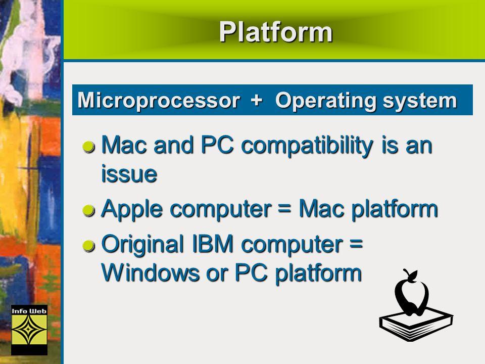 Platform Mac and PC compatibility is an issue Apple computer = Mac platform Original IBM computer = Windows or PC platform Microprocessor + Operating system