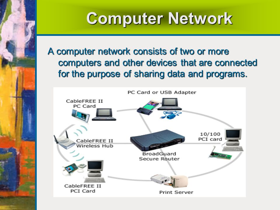 Computer Network A computer network consists of two or more computers and other devices that are connected for the purpose of sharing data and programs.