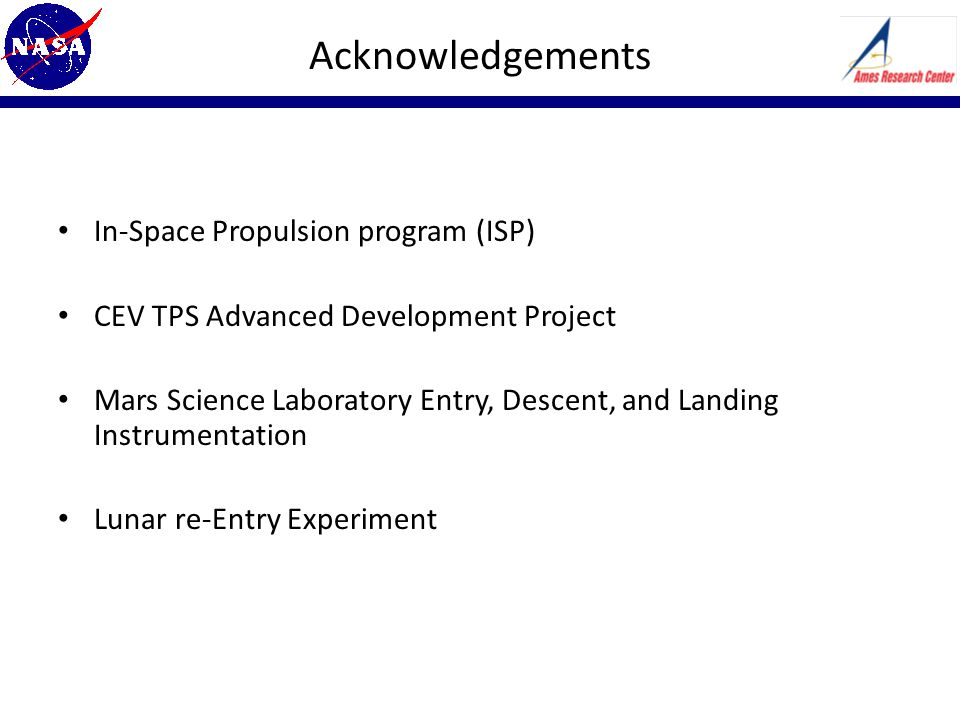 Acknowledgements In-Space Propulsion program (ISP) CEV TPS Advanced Development Project Mars Science Laboratory Entry, Descent, and Landing Instrumentation Lunar re-Entry Experiment