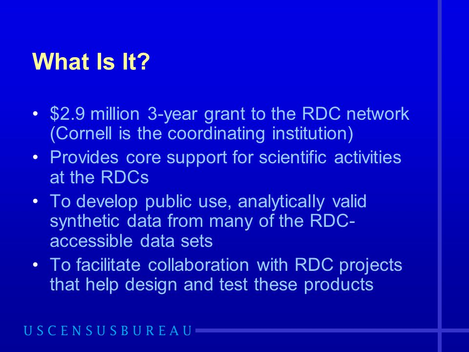 What Is It? $2.9 million 3-year grant to the RDC network (Cornell is the coordinating institution) Provides core support for scientific activities at