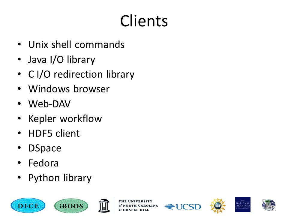 Clients Unix shell commands Java I/O library C I/O redirection library Windows browser Web-DAV Kepler workflow HDF5 client DSpace Fedora Python library