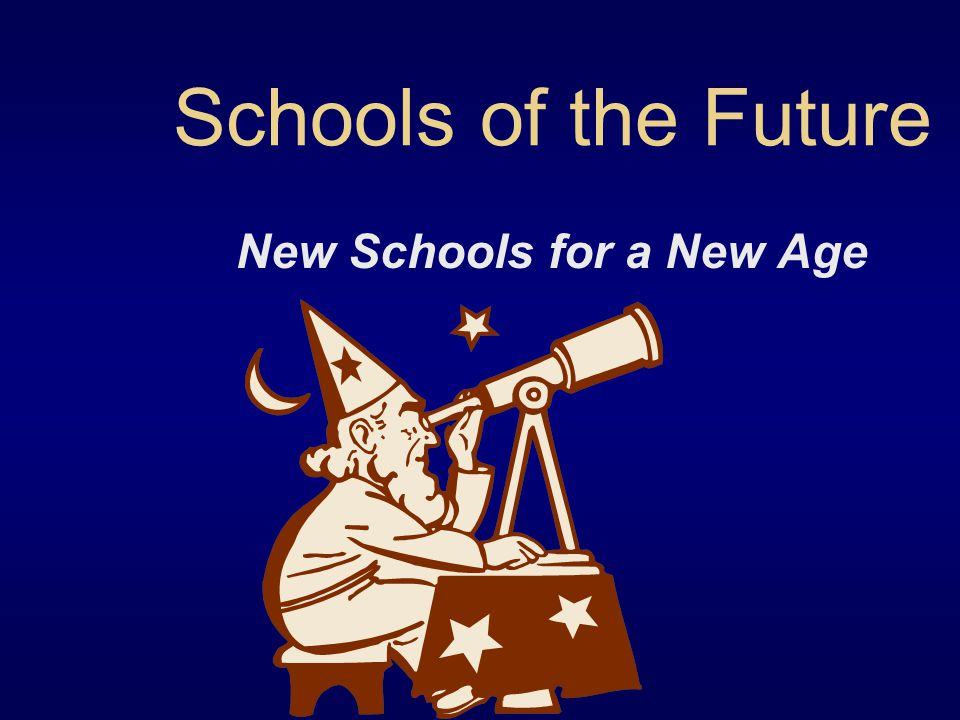 Schools of the Future New Schools for a New Age