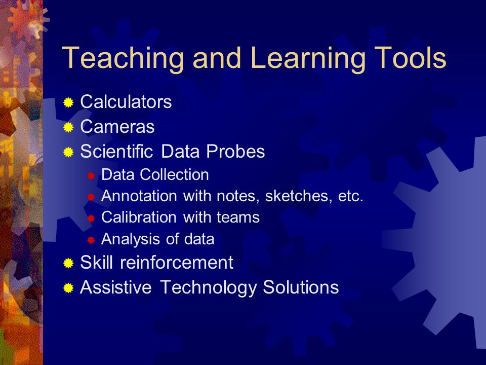 Teaching and Learning Tools  Calculators  Cameras  Scientific Data Probes  Data Collection  Annotation with notes, sketches, etc.