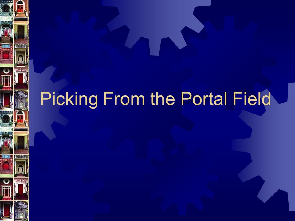 Picking From the Portal Field