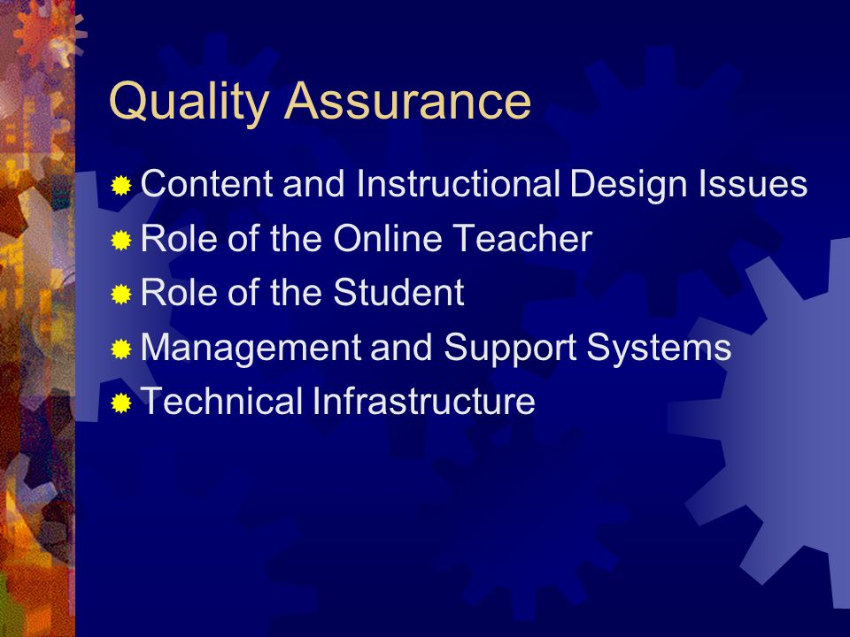 Quality Assurance  Content and Instructional Design Issues  Role of the Online Teacher  Role of the Student  Management and Support Systems  Technical Infrastructure