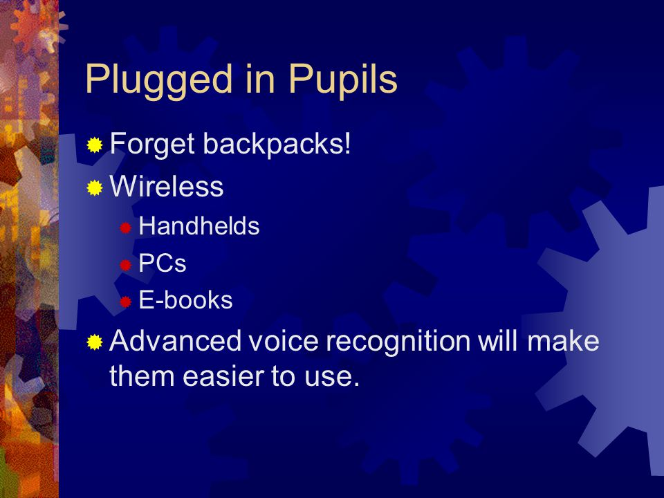 Plugged in Pupils  Forget backpacks.