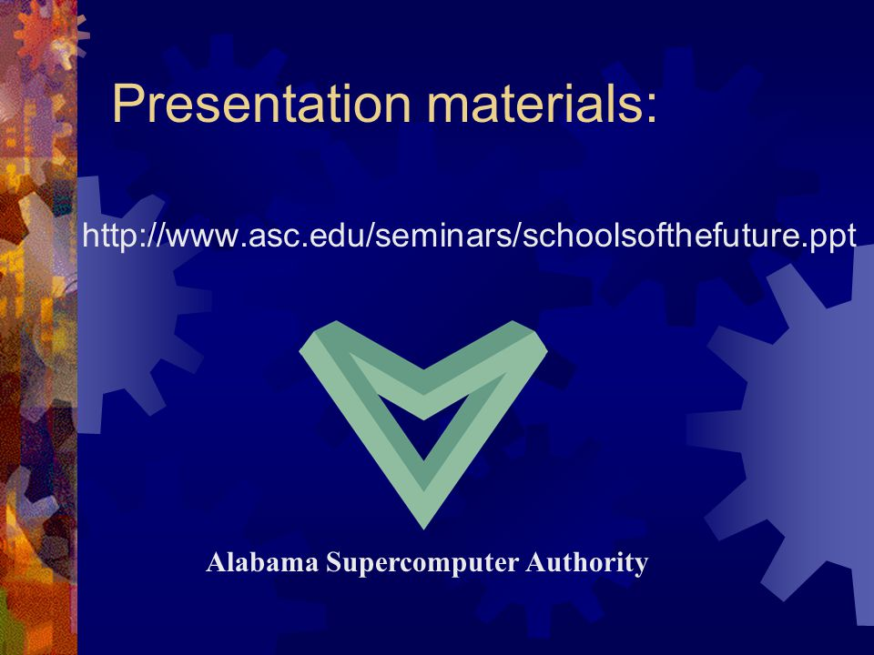 Presentation materials: http://www.asc.edu/seminars/schoolsofthefuture.ppt Alabama Supercomputer Authority