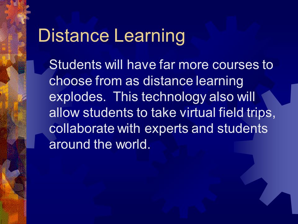 Distance Learning Students will have far more courses to choose from as distance learning explodes.