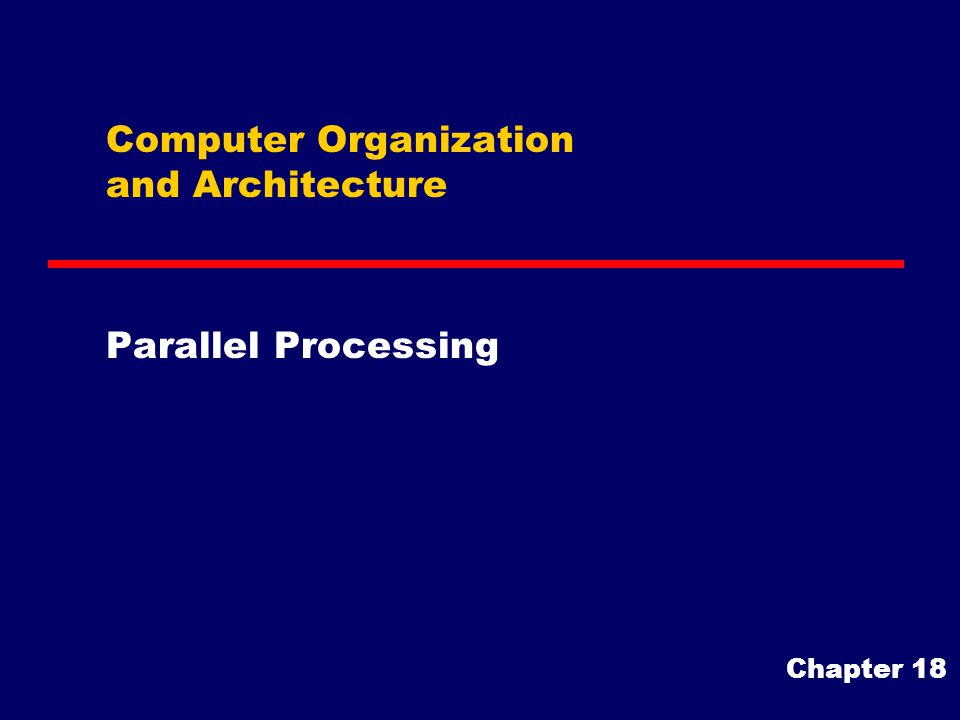 Computer Organization and Architecture Parallel Processing Chapter 18