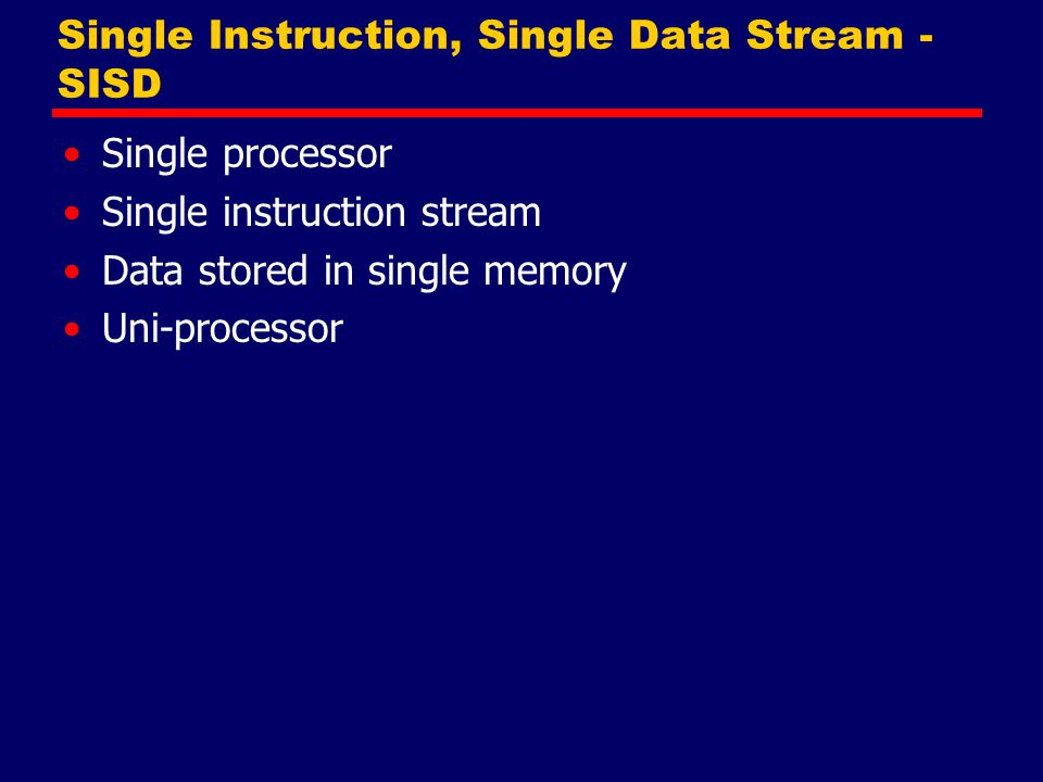 Single Instruction, Multiple Data Stream - SIMD Single machine instruction Controls simultaneous execution Number of processing elements Lockstep basis Each processing element has associated data memory Each instruction executed on different set of data by different processors Vector and array processors