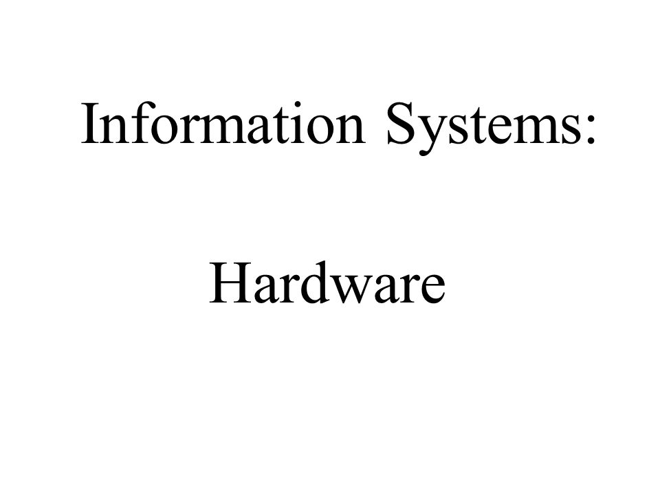 Information Systems: Hardware