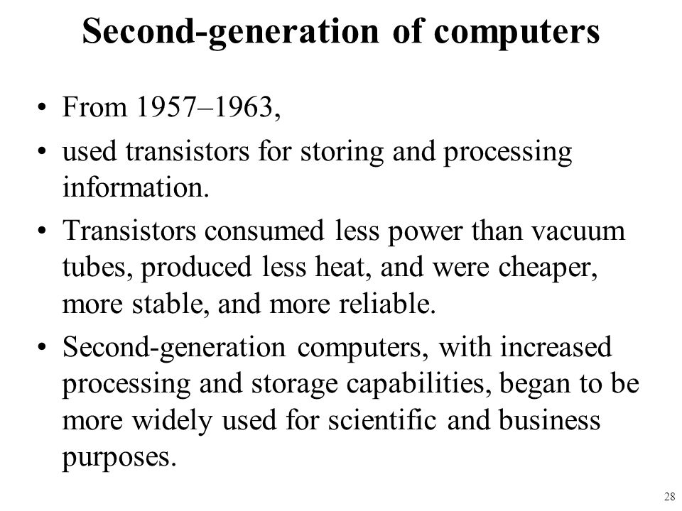 From 1957–1963, used transistors for storing and processing information. Transistors consumed less power than vacuum tubes, produced less heat, and we