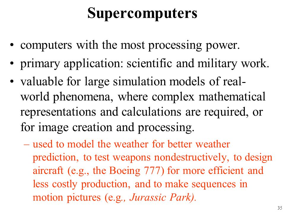 computers with the most processing power. primary application: scientific and military work. valuable for large simulation models of real- world pheno
