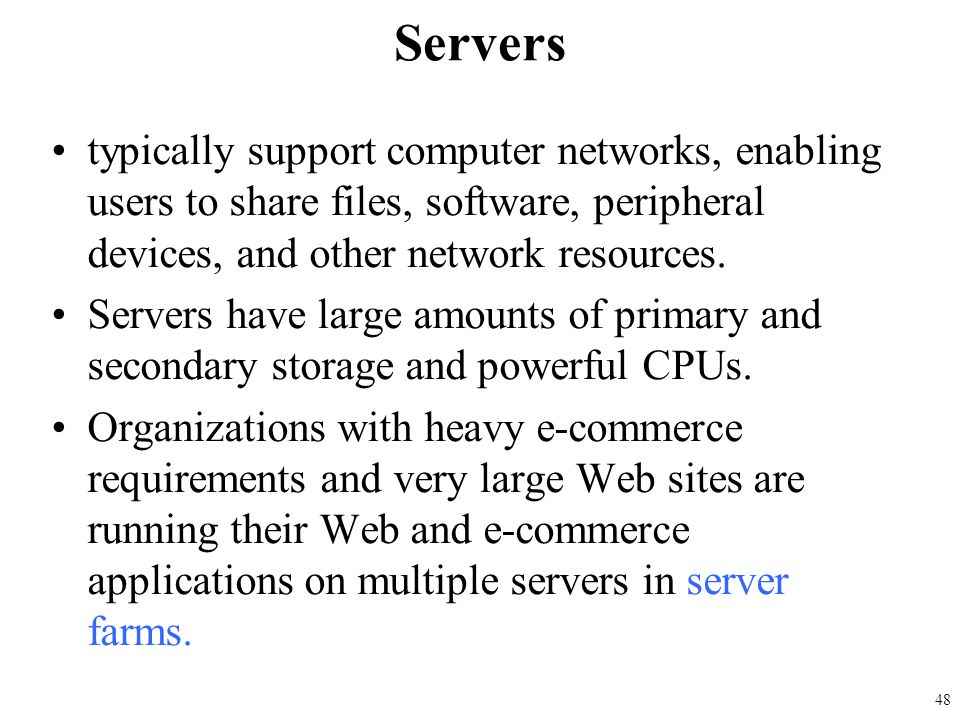 typically support computer networks, enabling users to share files, software, peripheral devices, and other network resources. Servers have large amou