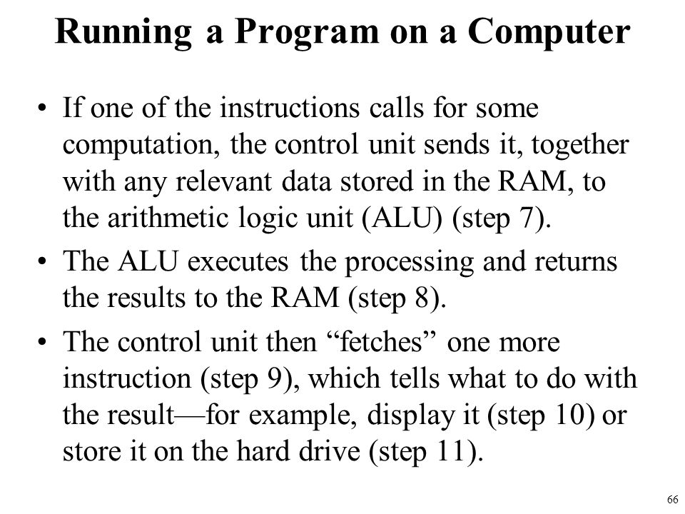 If one of the instructions calls for some computation, the control unit sends it, together with any relevant data stored in the RAM, to the arithmetic