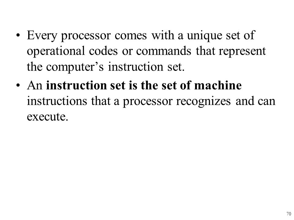 Every processor comes with a unique set of operational codes or commands that represent the computer's instruction set. An instruction set is the set